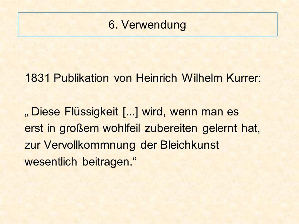 """6. Verwendung 1831 Publikation von Heinrich Wilhelm Kurrer: """" Diese Flüssigkeit [...] wird, wenn man es."""